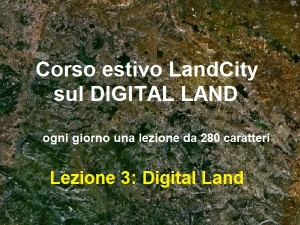 Corso estivo Digital Land - lezione 3: Digital Land