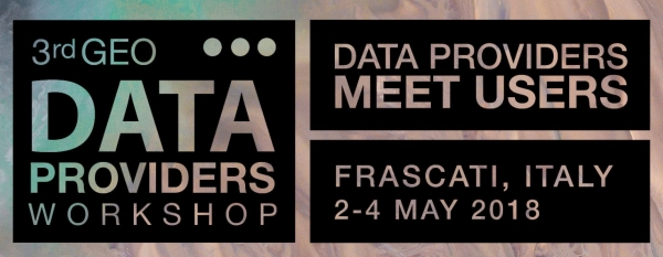 3rd GEO Data Providers Workshop - Frascati (RM) 2-4 maggio 2018